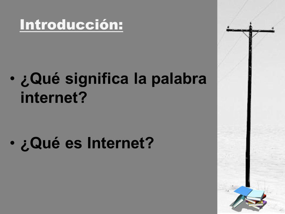 ¿Qué significa la palabra internet? ¿Qué es Internet? Introducción: