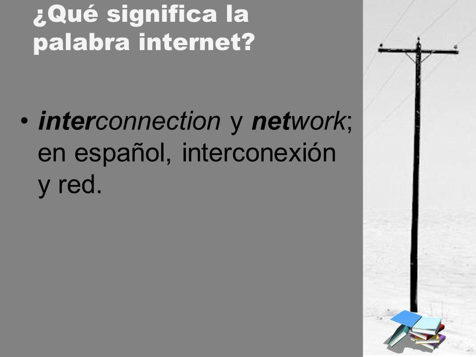 interconnection y network; en español, interconexión y red. ¿Qué significa la palabra internet?