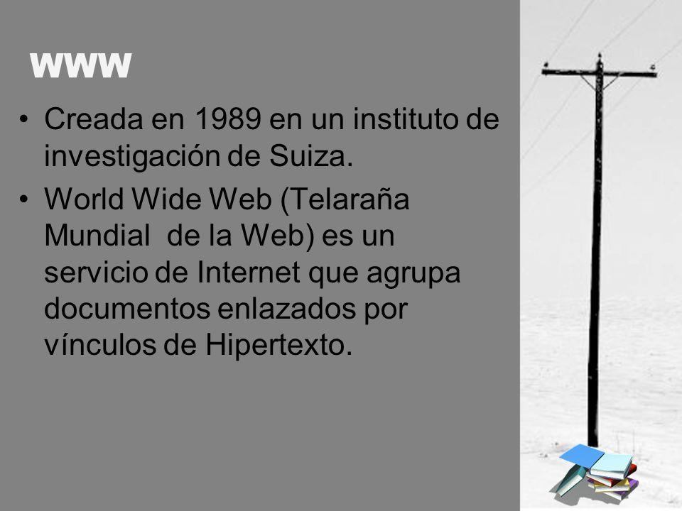 WWW Creada en 1989 en un instituto de investigación de Suiza. World Wide Web (Telaraña Mundial de la Web) es un servicio de Internet que agrupa docume