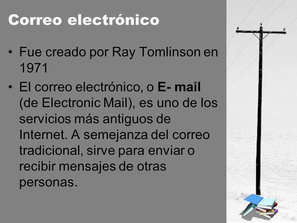Correo electrónico Fue creado por Ray Tomlinson en 1971 El correo electrónico, o E- mail (de Electronic Mail), es uno de los servicios más antiguos de