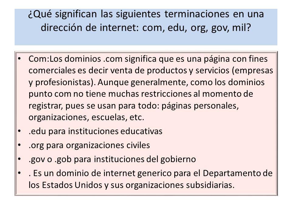 ¿Qué significan las siguientes terminaciones en una dirección de internet: com, edu, org, gov, mil.
