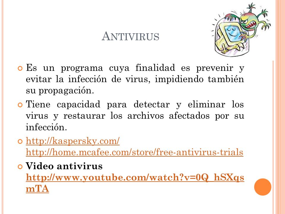 A NTIVIRUS Es un programa cuya finalidad es prevenir y evitar la infección de virus, impidiendo también su propagación.