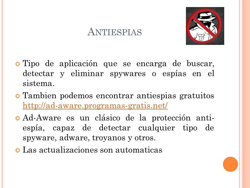 A NTIESPIAS Tipo de aplicación que se encarga de buscar, detectar y eliminar spywares o espías en el sistema.