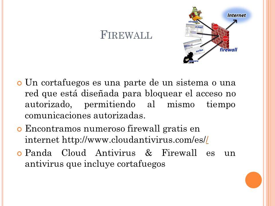 F IREWALL Un cortafuegos es una parte de un sistema o una red que está diseñada para bloquear el acceso no autorizado, permitiendo al mismo tiempo comunicaciones autorizadas.