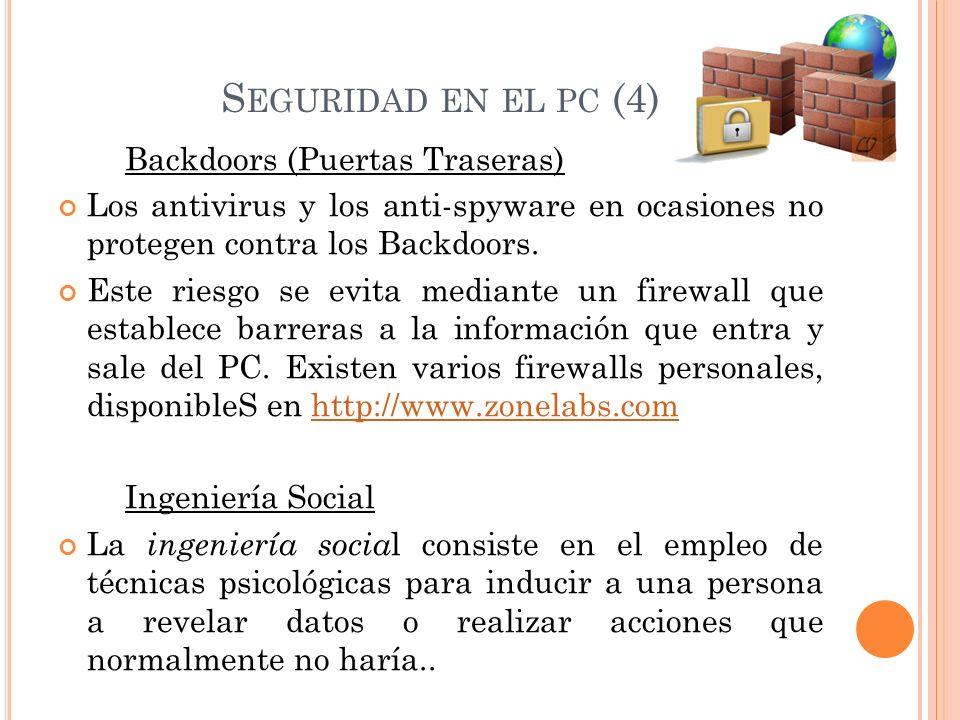 S EGURIDAD EN EL PC (4) Backdoors (Puertas Traseras) Los antivirus y los anti-spyware en ocasiones no protegen contra los Backdoors.