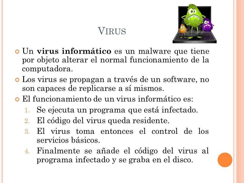 V IRUS Un virus informático es un malware que tiene por objeto alterar el normal funcionamiento de la computadora.