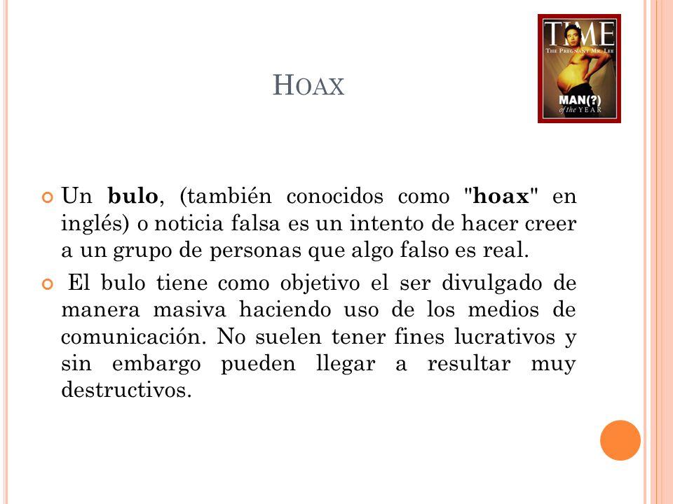 H OAX Un bulo, (también conocidos como hoax en inglés) o noticia falsa es un intento de hacer creer a un grupo de personas que algo falso es real.