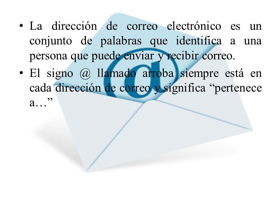 La dirección de correo electrónico es un conjunto de palabras que identifica a una persona que puede enviar y recibir correo. El signo @ llamado arrob