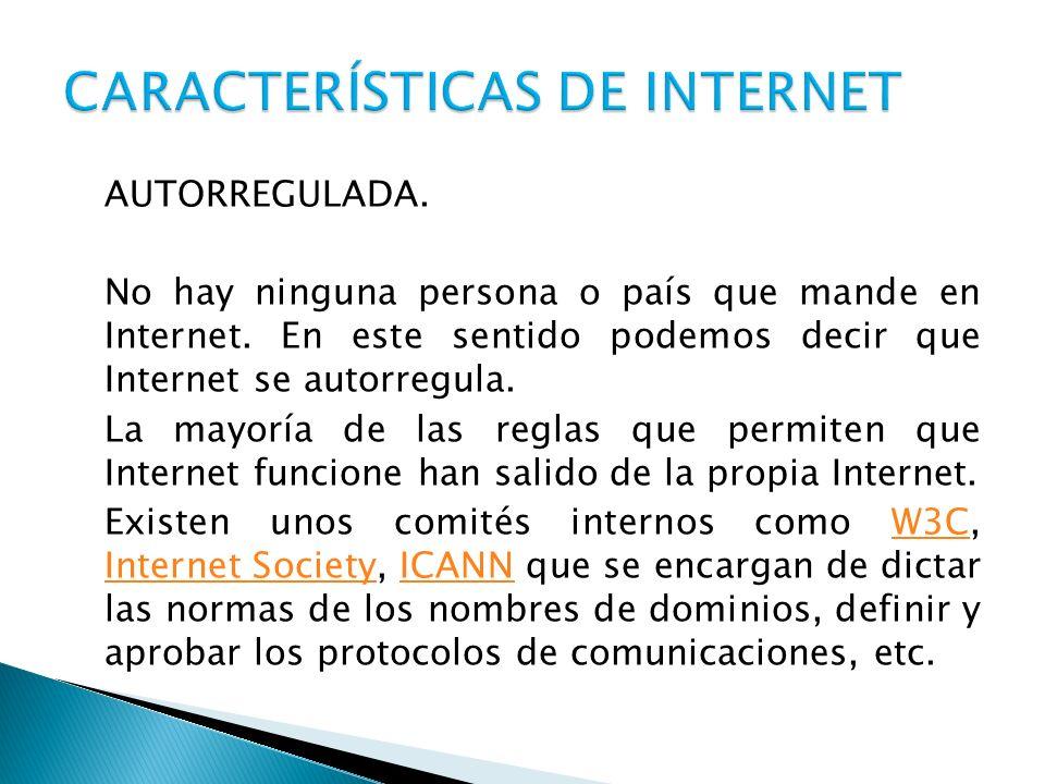 AUTORREGULADA. No hay ninguna persona o país que mande en Internet. En este sentido podemos decir que Internet se autorregula. La mayoría de las regla