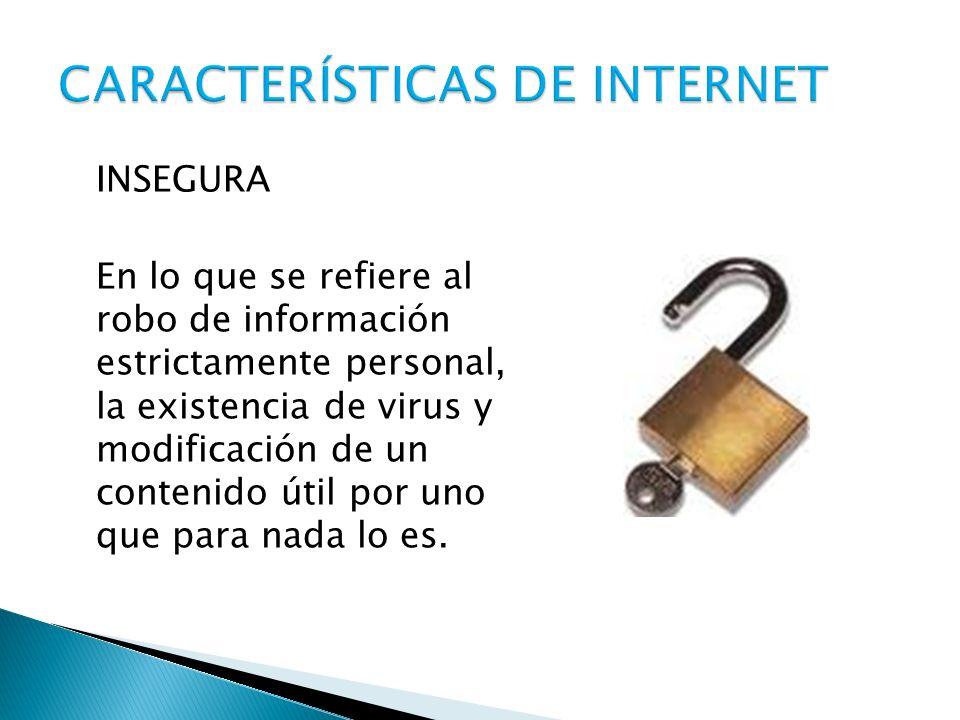 INSEGURA En lo que se refiere al robo de información estrictamente personal, la existencia de virus y modificación de un contenido útil por uno que pa