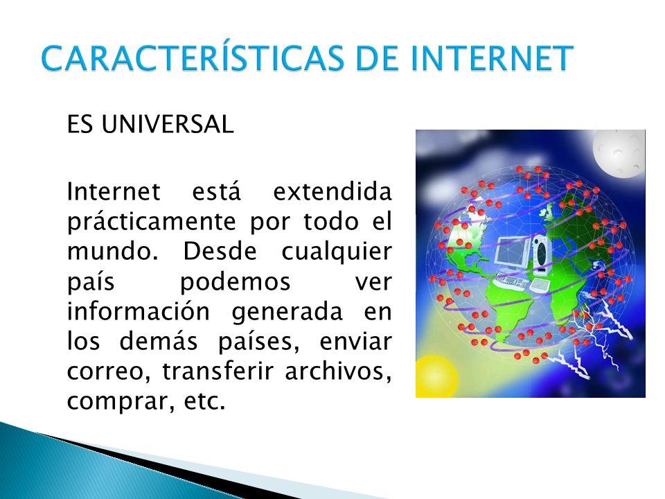 ES UNIVERSAL Internet está extendida prácticamente por todo el mundo. Desde cualquier país podemos ver información generada en los demás países, envia