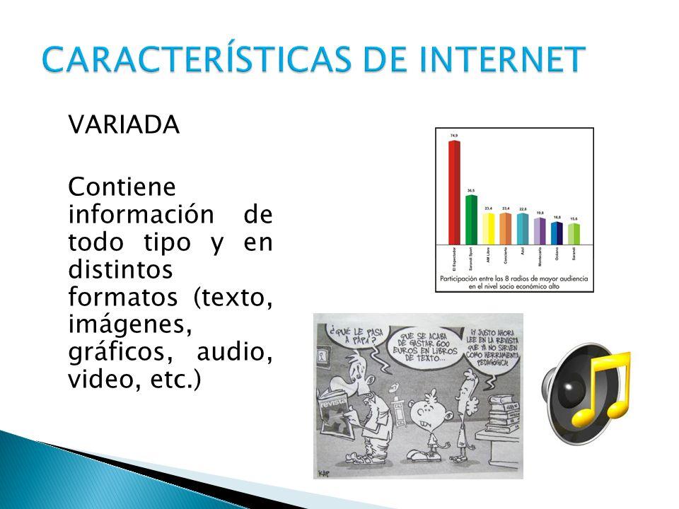 VARIADA Contiene información de todo tipo y en distintos formatos (texto, imágenes, gráficos, audio, video, etc.)