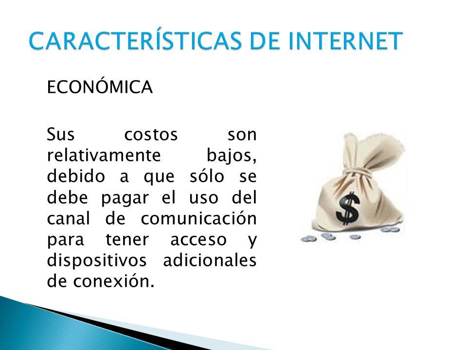 ECONÓMICA Sus costos son relativamente bajos, debido a que sólo se debe pagar el uso del canal de comunicación para tener acceso y dispositivos adicio