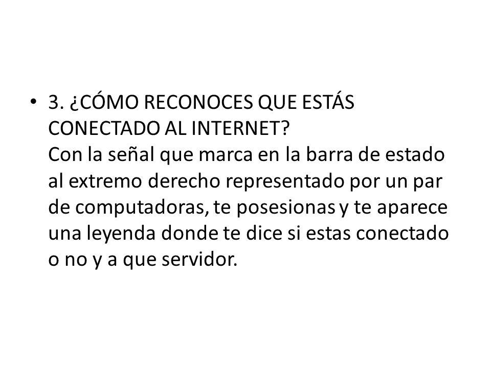 3.¿CÓMO RECONOCES QUE ESTÁS CONECTADO AL INTERNET.