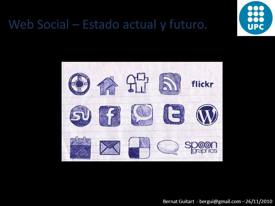 Bernat Guitart - bergui@gmail.com – 26/11/2010 Web Social – Estado actual y futuro.