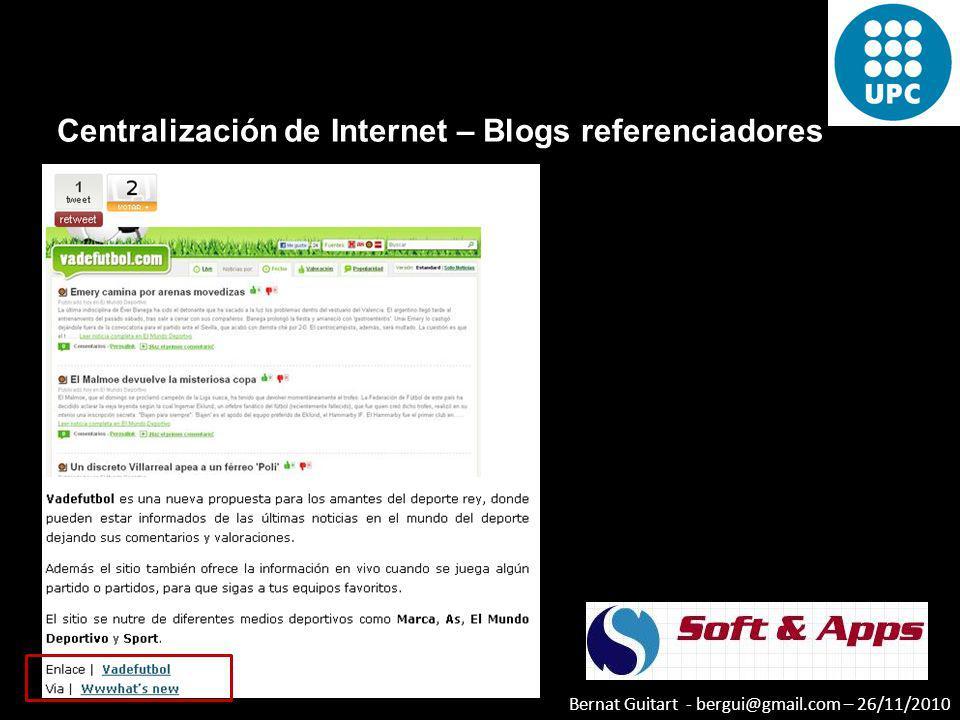 Bernat Guitart - bergui@gmail.com – 26/11/2010 Centralización de Internet – Blogs referenciadores