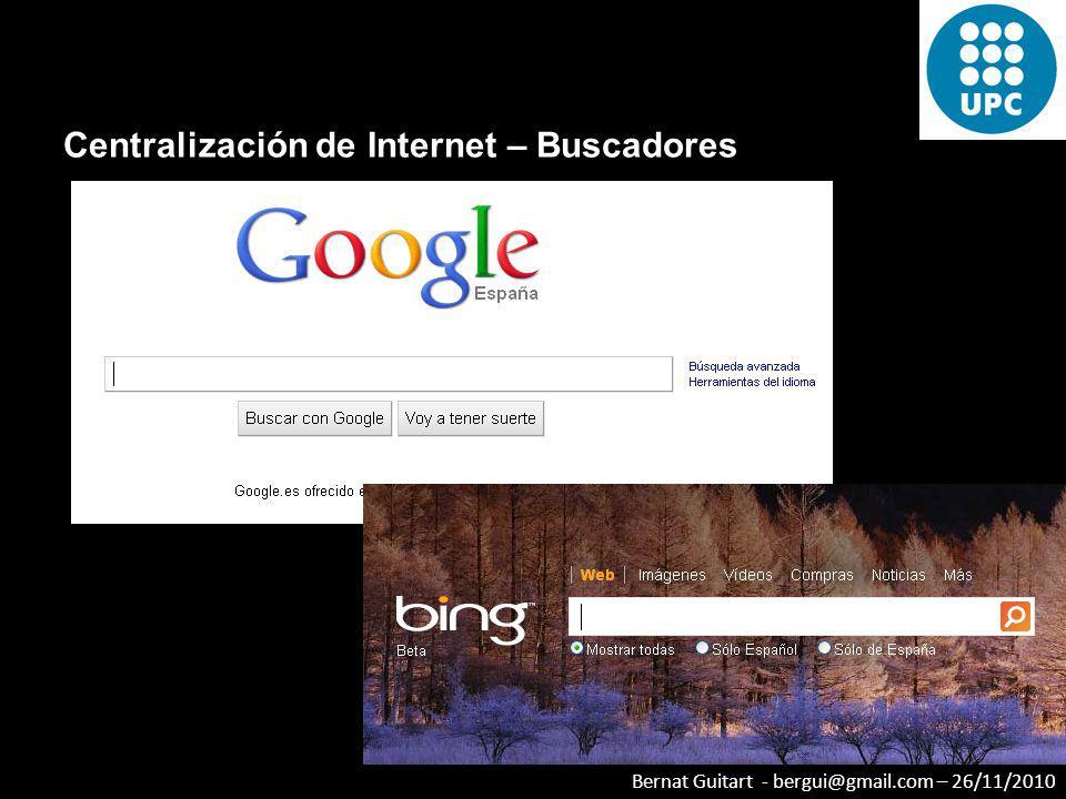 Bernat Guitart - bergui@gmail.com – 26/11/2010 Centralización de Internet – Buscadores