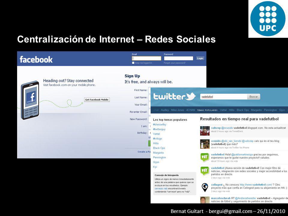 Bernat Guitart - bergui@gmail.com – 26/11/2010 Centralización de Internet – Redes Sociales