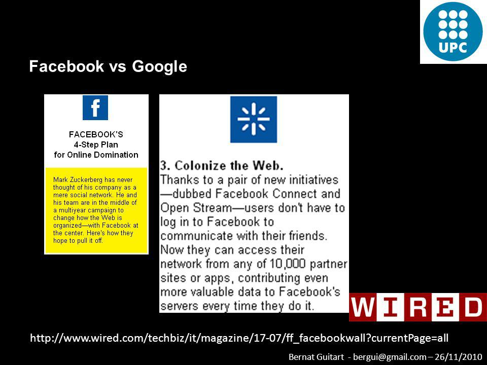Bernat Guitart - bergui@gmail.com – 26/11/2010 Facebook vs Google http://www.wired.com/techbiz/it/magazine/17-07/ff_facebookwall?currentPage=all