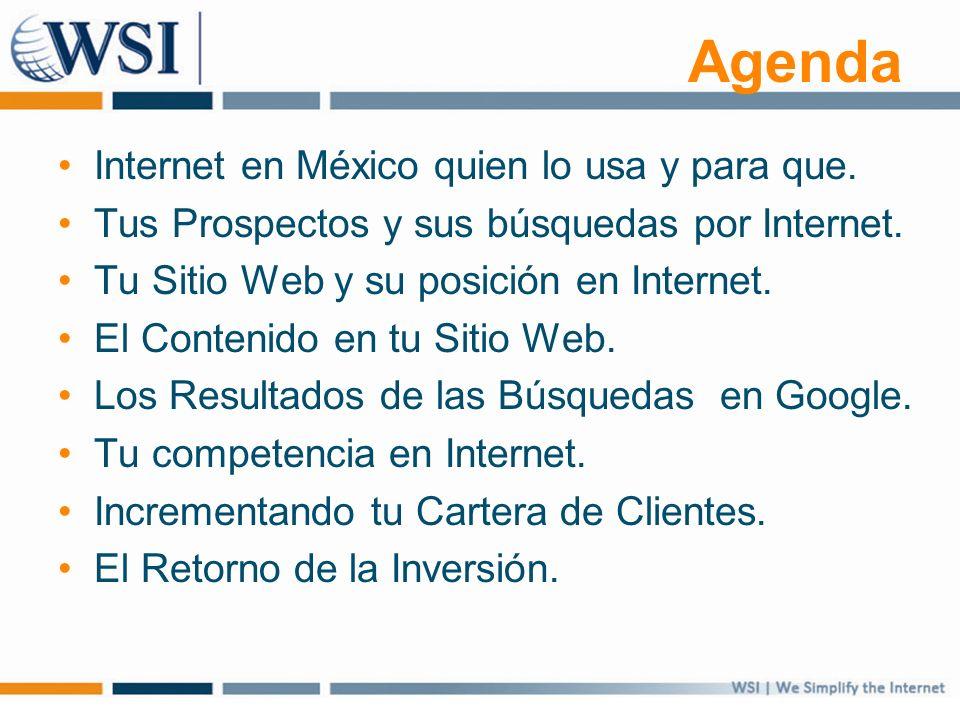 Agenda Internet en México quien lo usa y para que. Tus Prospectos y sus búsquedas por Internet. Tu Sitio Web y su posición en Internet. El Contenido e
