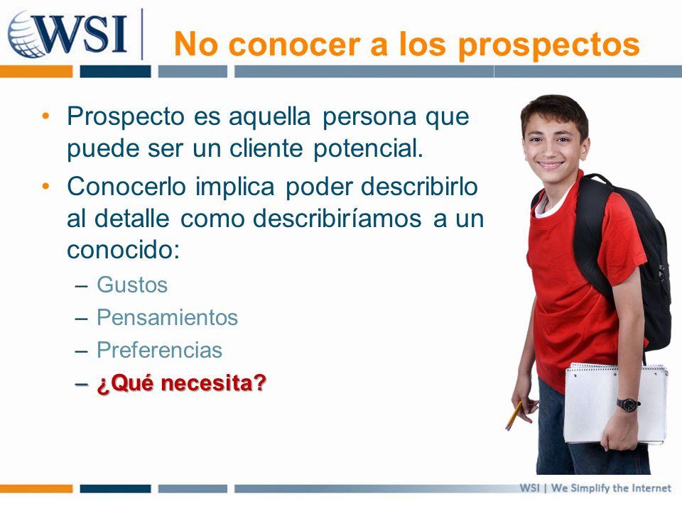 No conocer a los prospectos Prospecto es aquella persona que puede ser un cliente potencial. Conocerlo implica poder describirlo al detalle como descr