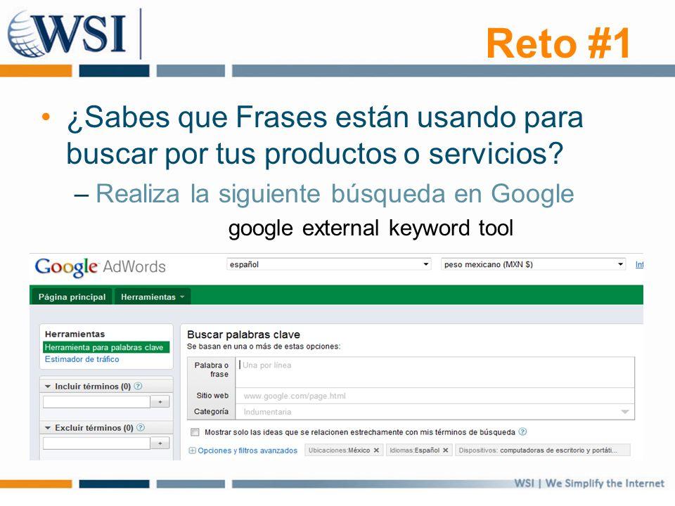 Reto #1 ¿Sabes que Frases están usando para buscar por tus productos o servicios? –Realiza la siguiente búsqueda en Google google external keyword too