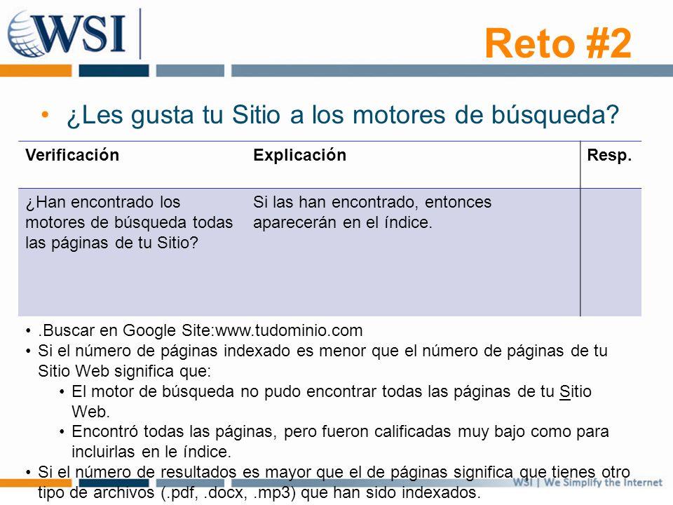 Reto #2 ¿Les gusta tu Sitio a los motores de búsqueda? VerificaciónExplicaciónResp. ¿Han encontrado los motores de búsqueda todas las páginas de tu Si