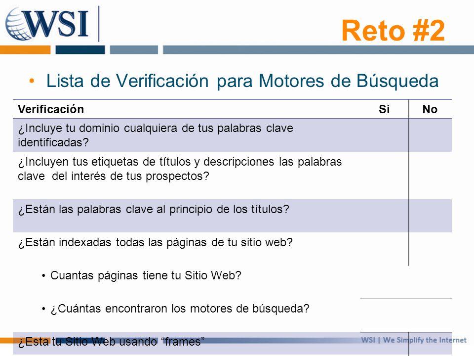 Reto #2 Lista de Verificación para Motores de Búsqueda VerificaciónSiNo ¿Incluye tu dominio cualquiera de tus palabras clave identificadas? ¿Incluyen