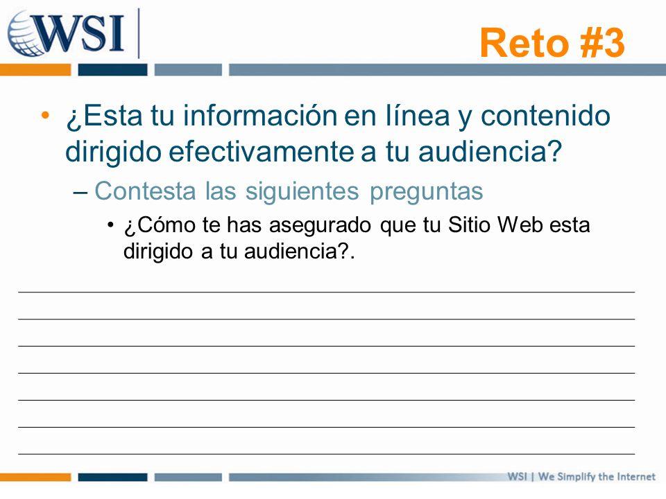 Reto #3 ¿Esta tu información en línea y contenido dirigido efectivamente a tu audiencia? –Contesta las siguientes preguntas ¿Cómo te has asegurado que