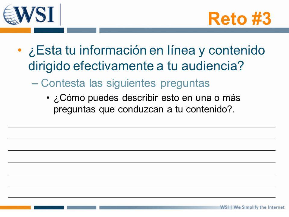Reto #3 ¿Esta tu información en línea y contenido dirigido efectivamente a tu audiencia? –Contesta las siguientes preguntas ¿Cómo puedes describir est
