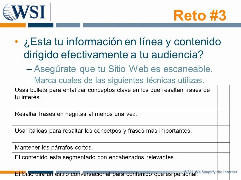 Reto #3 ¿Esta tu información en línea y contenido dirigido efectivamente a tu audiencia? –Asegúrate que tu Sitio Web es escaneable. Marca cuales de la