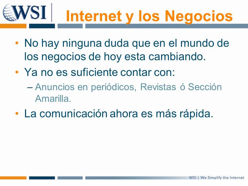 Internet y los Negocios No hay ninguna duda que en el mundo de los negocios de hoy esta cambiando.