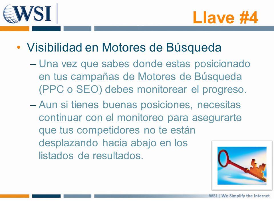 Llave #4 Visibilidad en Motores de Búsqueda –Una vez que sabes donde estas posicionado en tus campañas de Motores de Búsqueda (PPC o SEO) debes monitorear el progreso.
