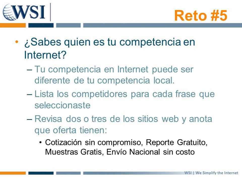 ¿Sabes quien es tu competencia en Internet? –Tu competencia en Internet puede ser diferente de tu competencia local. –Lista los competidores para cada