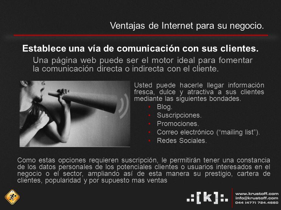 Ventajas de Internet para su negocio.. Establece una vía de comunicación con sus clientes.