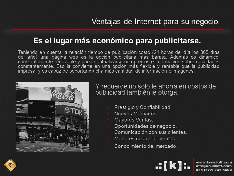 Ventajas de Internet para su negocio.. Es el lugar más económico para publicitarse.
