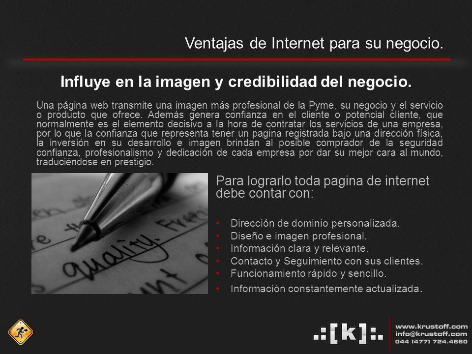 Ventajas de Internet para su negocio.. Influye en la imagen y credibilidad del negocio.