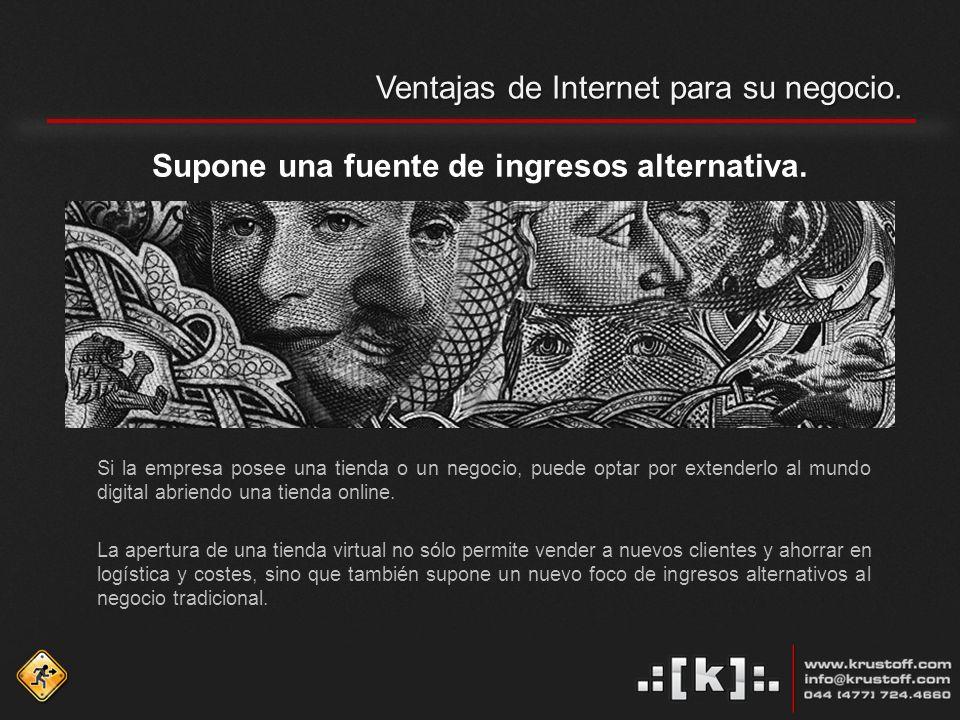 Ventajas de Internet para su negocio.. Supone una fuente de ingresos alternativa.
