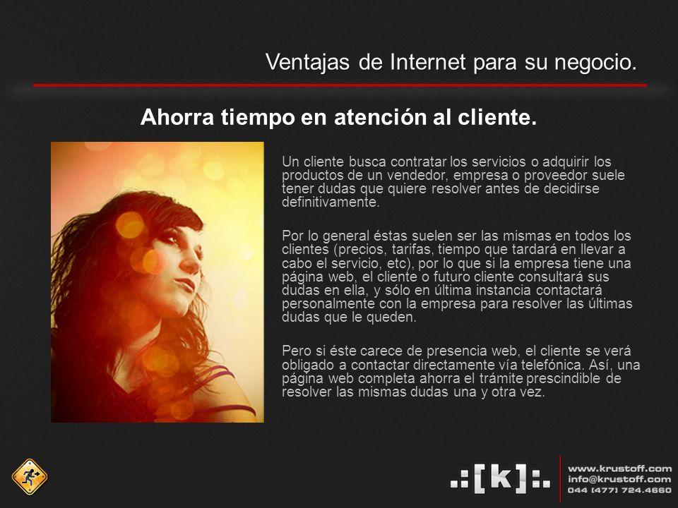 Ventajas de Internet para su negocio. Ahorra tiempo en atención al cliente.