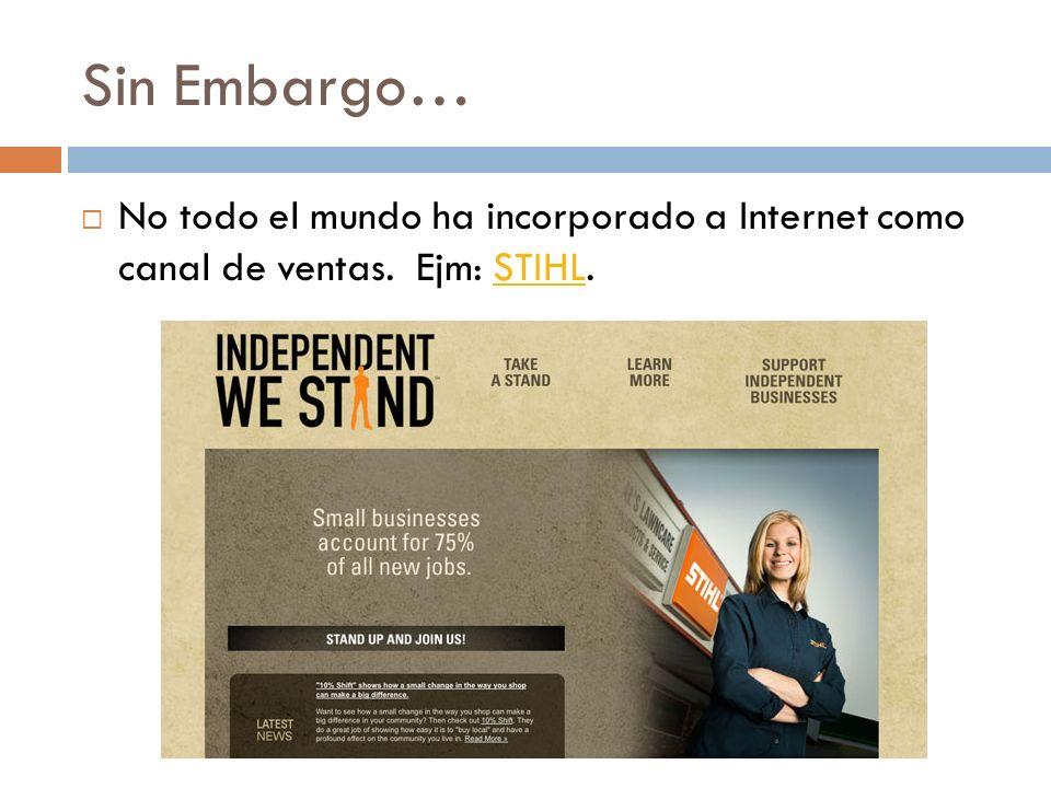Sin Embargo… No todo el mundo ha incorporado a Internet como canal de ventas. Ejm: STIHL.STIHL