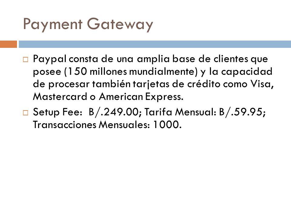 Payment Gateway Paypal consta de una amplia base de clientes que posee (150 millones mundialmente) y la capacidad de procesar también tarjetas de crédito como Visa, Mastercard o American Express.