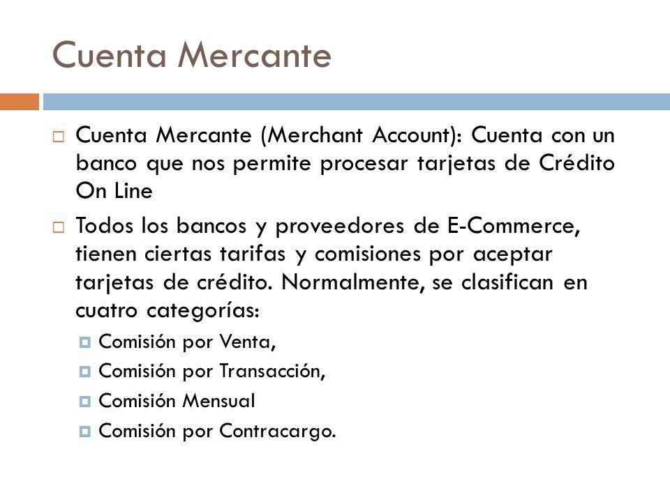 Cuenta Mercante Cuenta Mercante (Merchant Account): Cuenta con un banco que nos permite procesar tarjetas de Crédito On Line Todos los bancos y provee