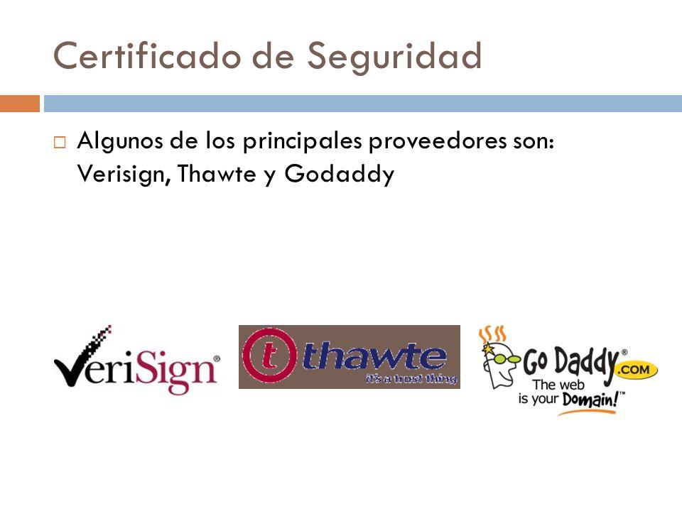 Certificado de Seguridad Algunos de los principales proveedores son: Verisign, Thawte y Godaddy