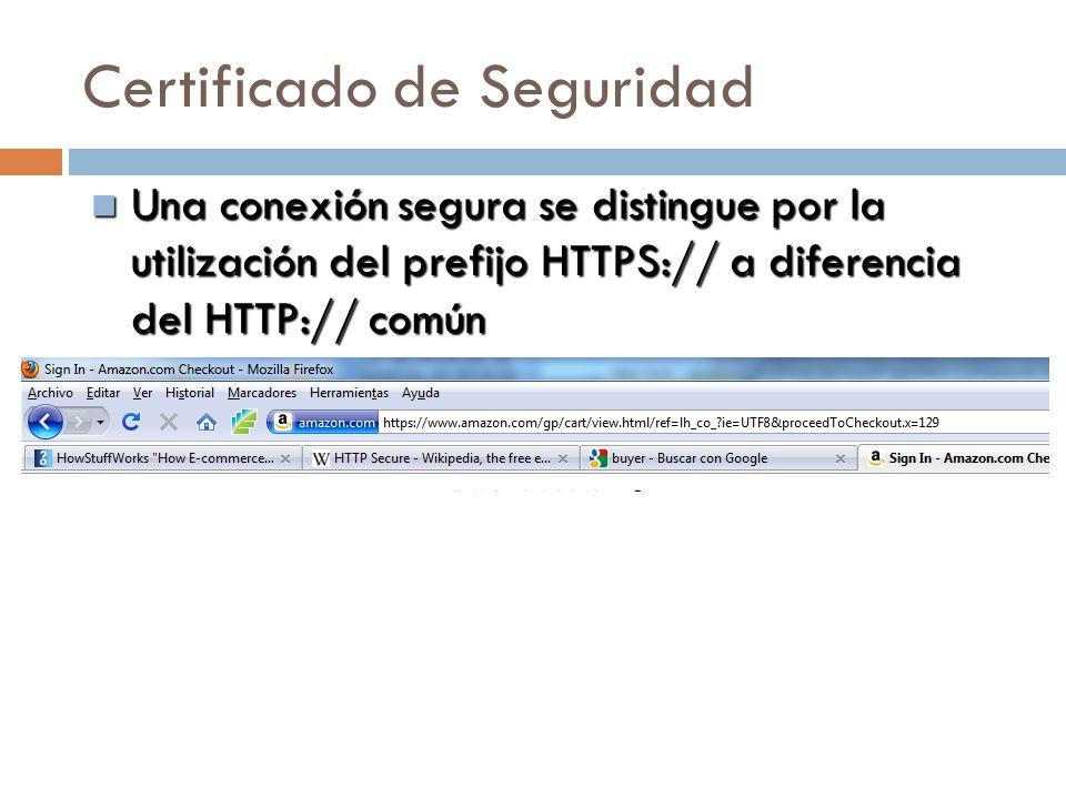 Certificado de Seguridad Una conexión segura se distingue por la utilización del prefijo HTTPS:// a diferencia del HTTP:// común Una conexión segura se distingue por la utilización del prefijo HTTPS:// a diferencia del HTTP:// común