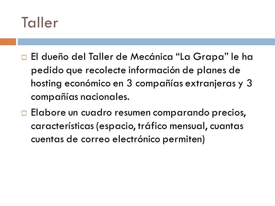 Taller El dueño del Taller de Mecánica La Grapa le ha pedido que recolecte información de planes de hosting económico en 3 compañías extranjeras y 3 compañías nacionales.