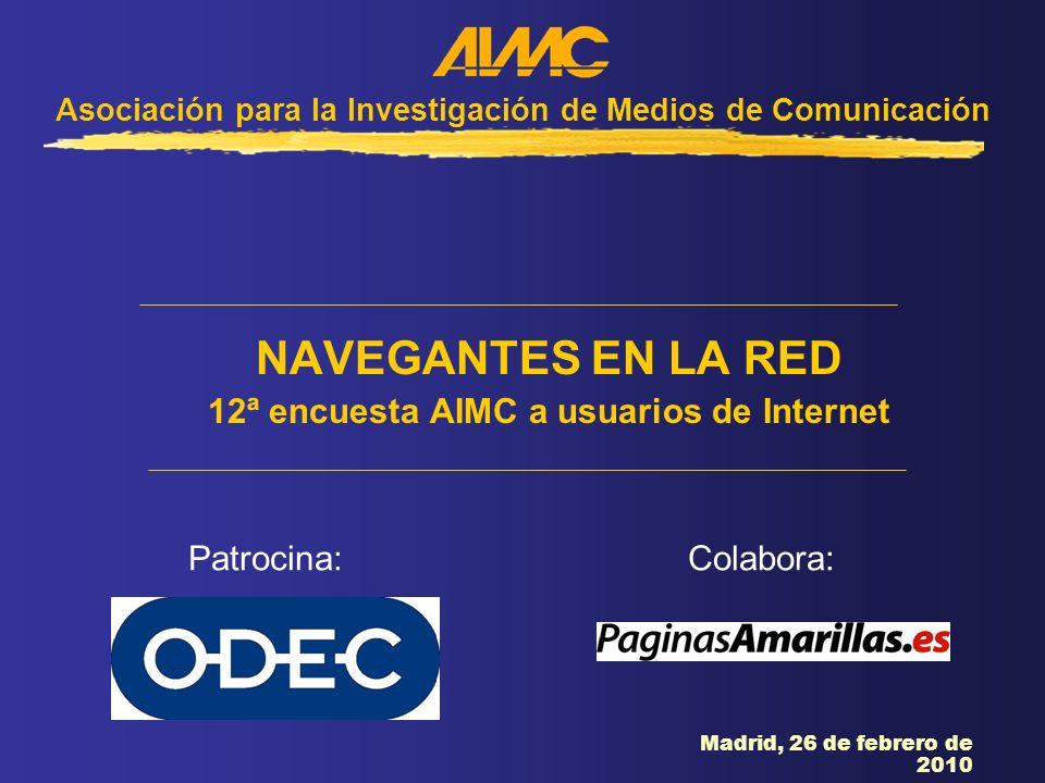NAVEGANTES EN LA RED 12ª encuesta AIMC a usuarios de Internet Patrocina:Colabora: Madrid, 26 de febrero de 2010 Asociación para la Investigación de Me