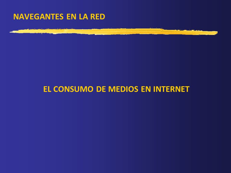 NAVEGANTES EN LA RED EL CONSUMO DE MEDIOS EN INTERNET