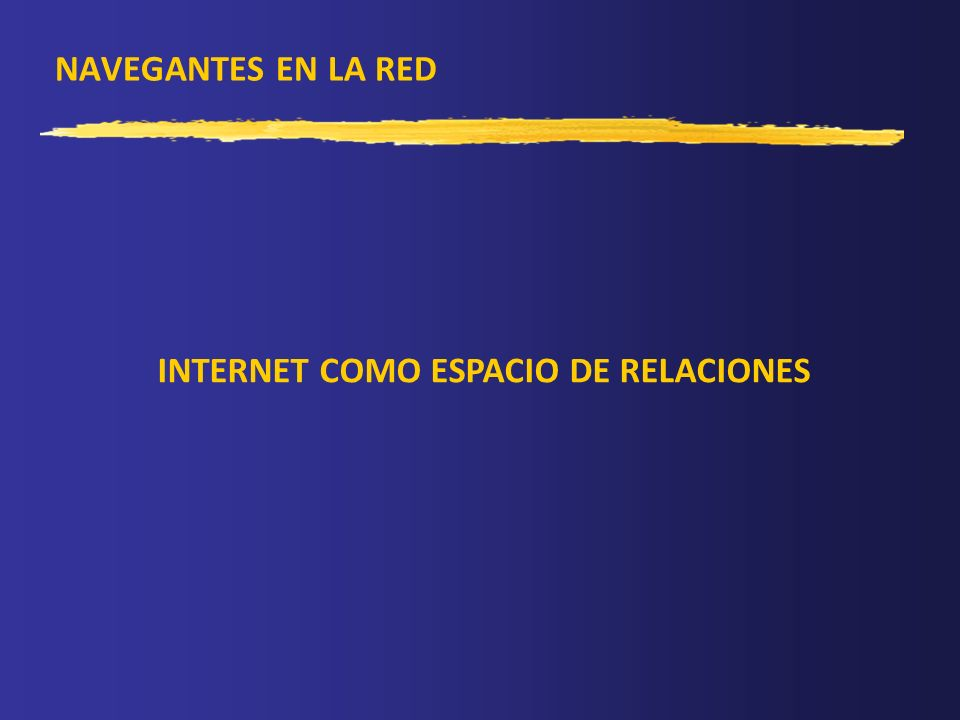 NAVEGANTES EN LA RED INTERNET COMO ESPACIO DE RELACIONES