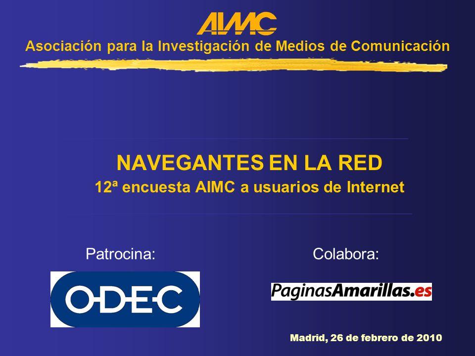 Asociación para la Investigación de Medios de Comunicación NAVEGANTES EN LA RED 12ª encuesta AIMC a usuarios de Internet Patrocina:Colabora: Madrid, 2