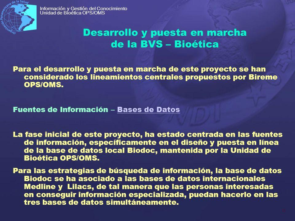 11 Información y Gestión del Conocimiento Unidad de Bioética OPS/OMS Desarrollo y puesta en marcha de la BVS – Bioética Para el desarrollo y puesta en